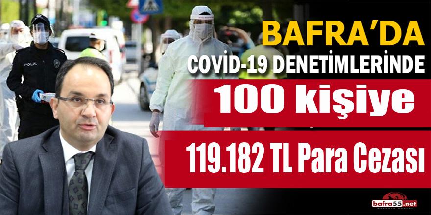 Bafra'da Covid-19 Denetimlerinde 119.182 TL idari para cezası kesildi