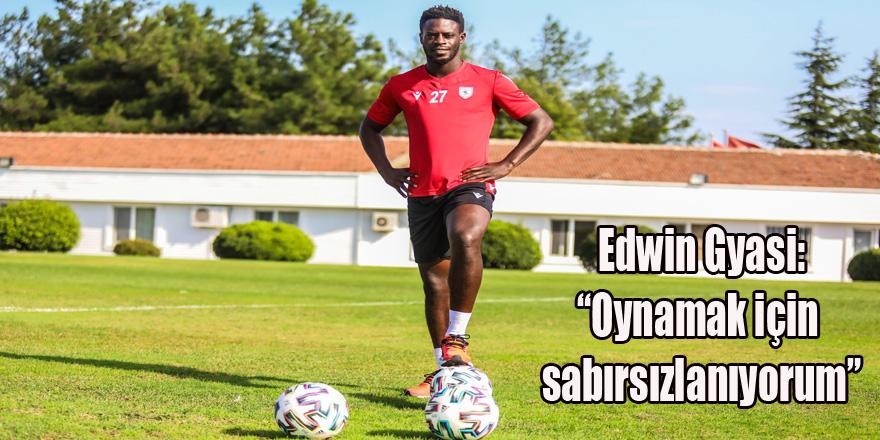 """Edwin Gyasi: """"Oynamak için sabırsızlanıyorum"""""""