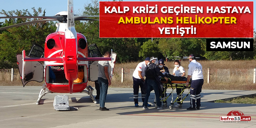 Kalp krizi geçiren hastaya ambulans helikopter yetişti!