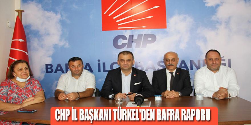 CHP İL BAŞKANI TÜRKEL'DEN BAFRA RAPORU