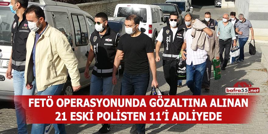 FETÖ operasyonunda gözaltına alınan 21 eski polisten 11'i adliyede
