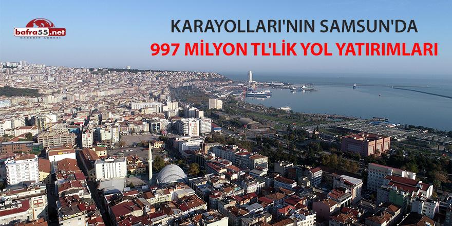 Karayolları'nın Samsun'da 997 milyon TL'lik yol yatırımları