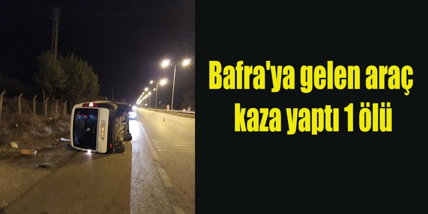 Bafra'ya gelen araç kaza yaptı 1 ölü