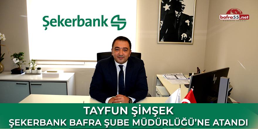 Tayfun Şimşek Şekerbank Bafra Şube Müdürlüğü'ne atandı