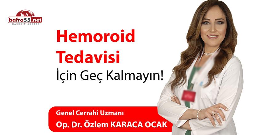 Hemoroid tedavisi için geç kalmayın!
