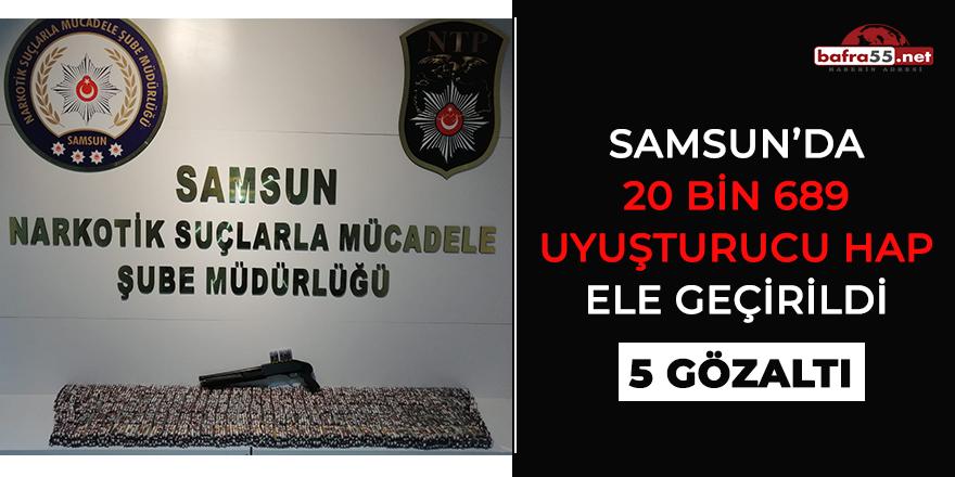 Samsun'da 20 bin 689 uyuşturucu hap ele geçirildi: 5 gözaltı