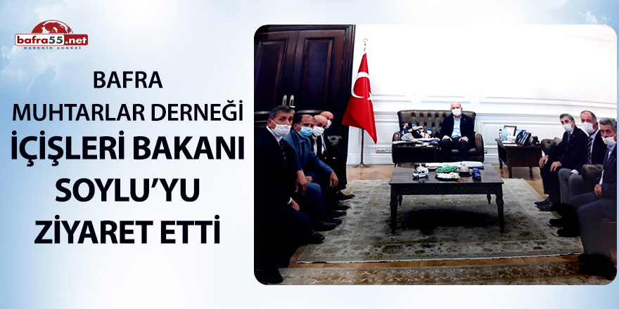 Bafra Muhtarlar Derneği İçişleri Bakanı Soylu'yu ziyaret etti