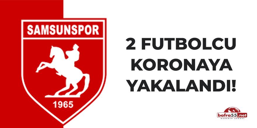 Samsunspor'da iki futbolcu koronaya yakalandı!