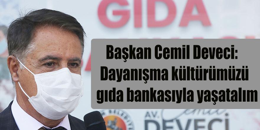 Başkan Cemil Deveci:  Dayanışma kültürümüzü  gıda bankasıyla yaşatalım