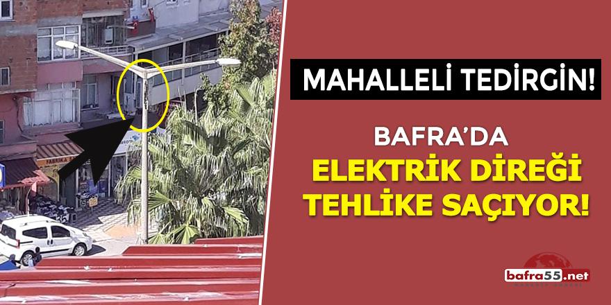 Bafra'da elektrik direği tehlike saçıyor!