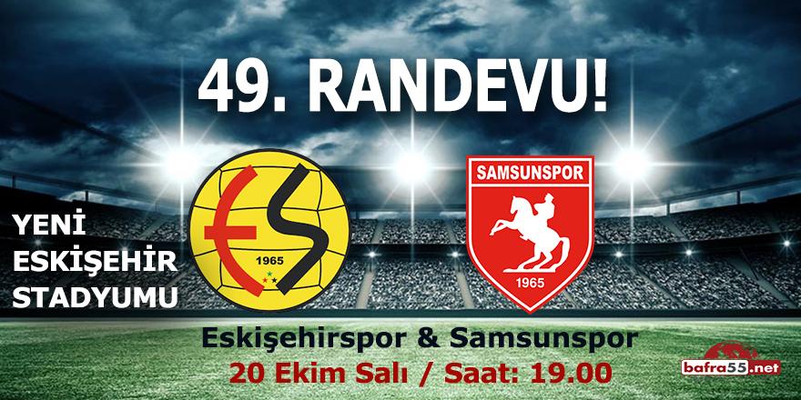 Samsunspor ile Eskişehirspor'da 49. randevu
