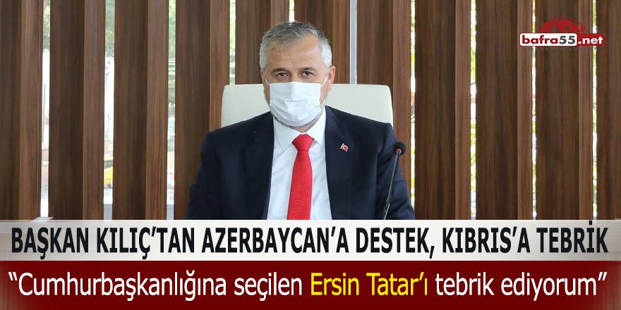Başkan Kılıç'tan Azerbaycan'a destek, Kıbrıs'a tebrik