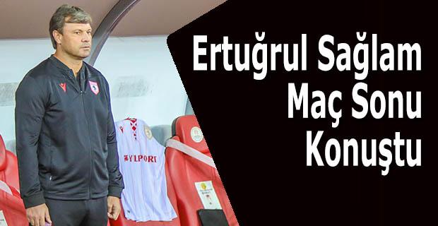 Ertuğrul Sağlam, Eskişehirspor maçını değerlendirdi