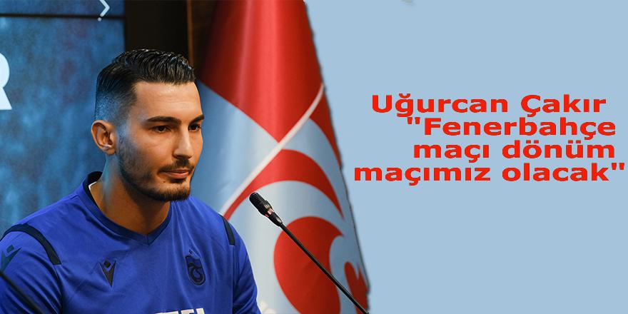 """Uğurcan; """"Fenerbahçe maçı dönüm maçımız olacak"""""""