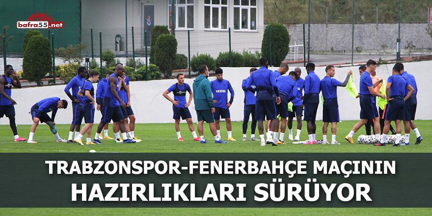Trabzonspor-Fenerbahçe maçının hazırlıkları sürüyor