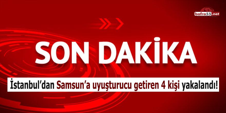 İstanbul'dan Samsun'a uyuşturucu getiren 4 kişi yakalandı!