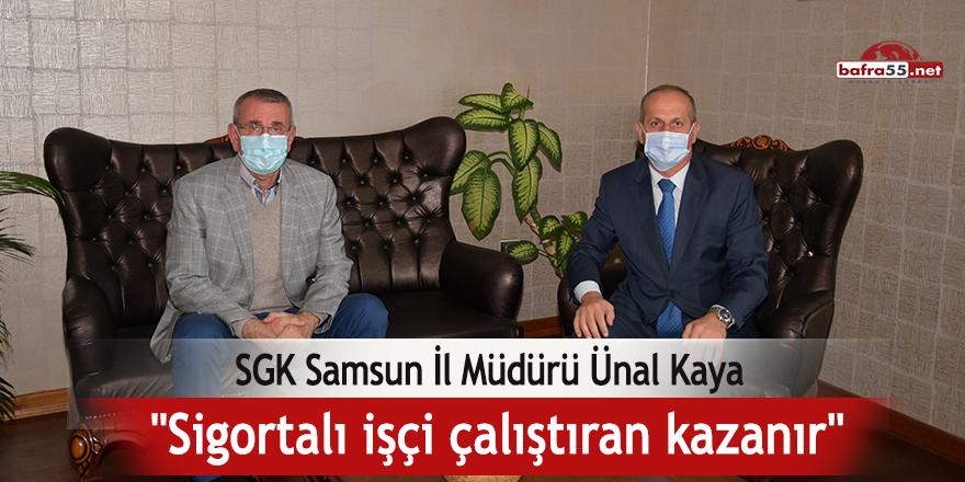 """SGK Samsun İl Müdürü Ünal Kaya: """"Sigortalı işçi çalıştıran kazanır"""""""