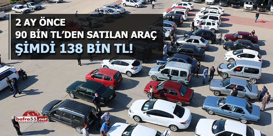 2 ay önce 90 bin TL'den satılan araç şimdi 138 bin TL