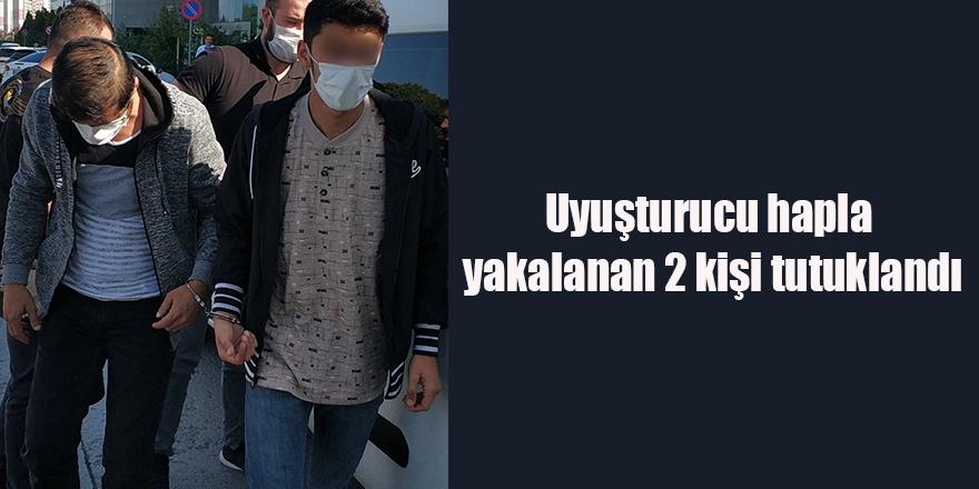 Uyuşturucu hapla yakalanan 2 kişi tutuklandı