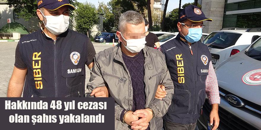 Hakkında 48 yıl cezası olan şahıs yakalandı