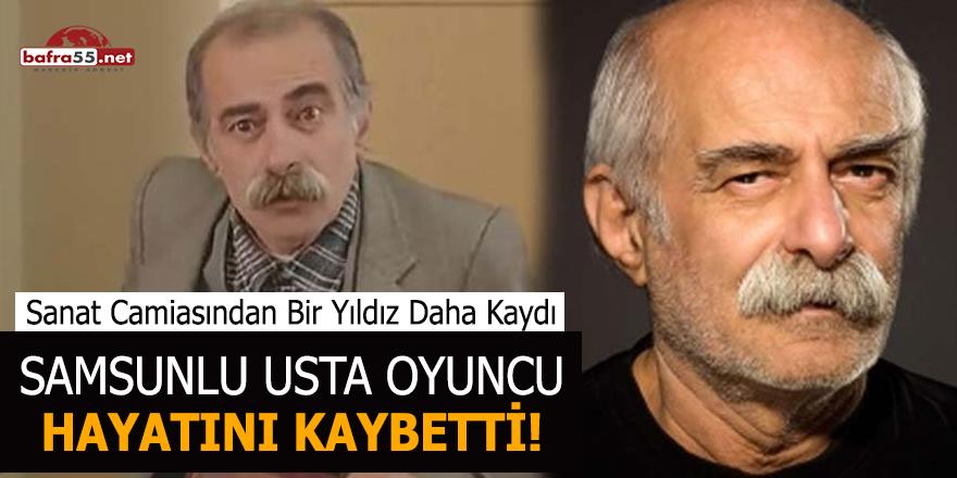 Samsunlu usta oyuncu hayatını kaybetti!
