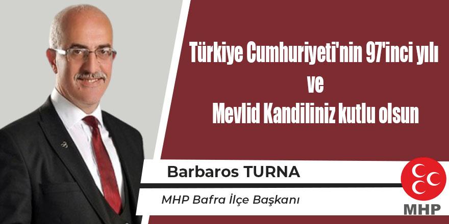 """Turna; """"Türkiye Cumhuriyeti'nin 97'inci yılı  ve Mevlid Kandiliniz kutlu olsun"""""""