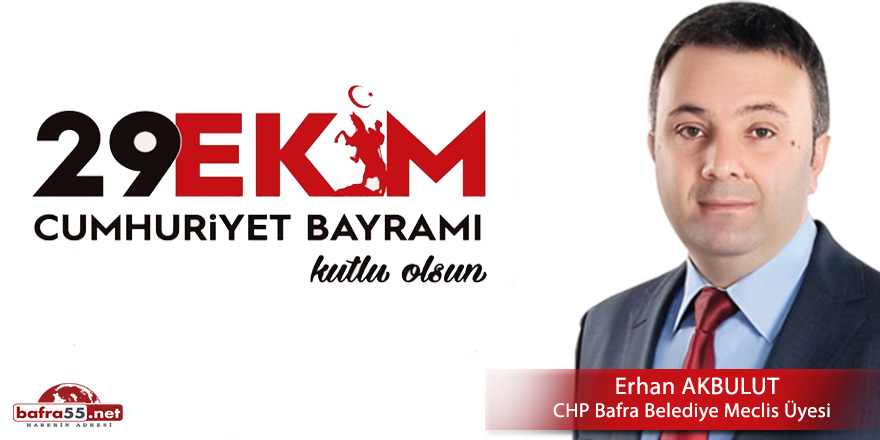 CHP'li Erhan Akbulut'dan 29 Ekim Cumhuriyet Bayramı Mesajı