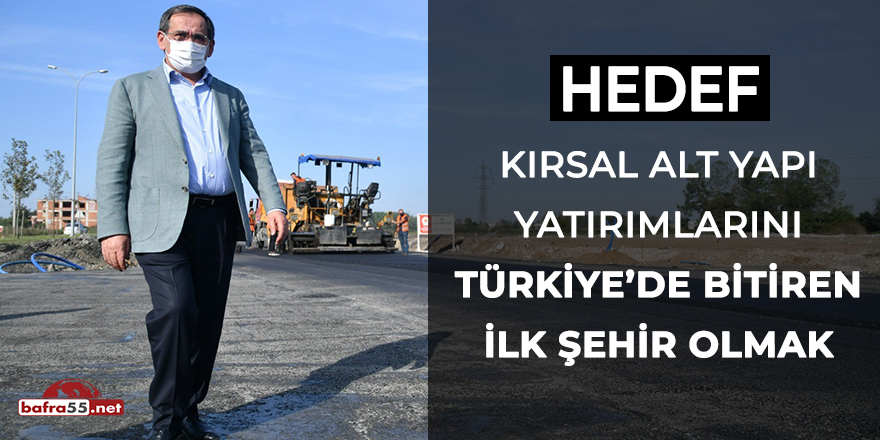Hedef; Kırsal alt yapı yatırımlarını Türkiye'de bitiren ilk şehir olmak