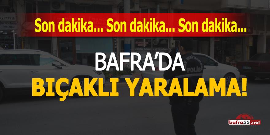 Bafra'da bıçaklı yaralama!