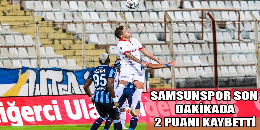 Samsunspor son dakika 2 puan kaybetti