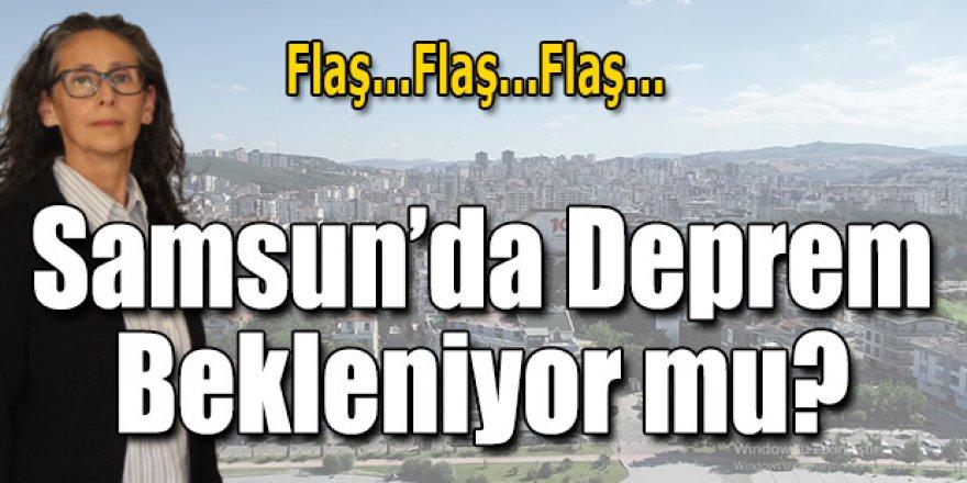 Samsun'da Deprem bekleniyor mu?