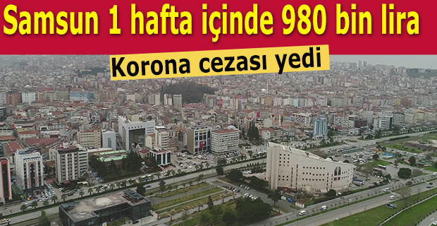 Samsun 1 hafta içinde 980 bin lira Korona cezası yedi