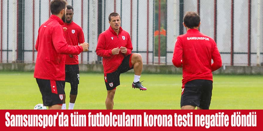 Samsunspor'da tüm futbolcuların korona testi negatife döndü