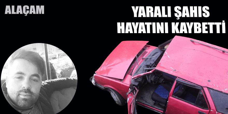 Alaçam'da kazada yaralanan genç hayatını kaybetti