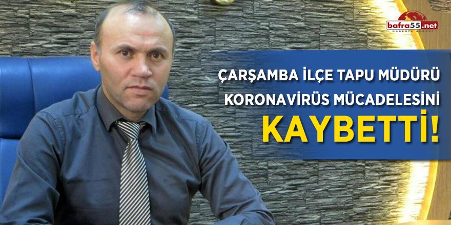 Çarşamba İlçe Tapu Müdürü Koronavirüs mücadelesini kaybetti!