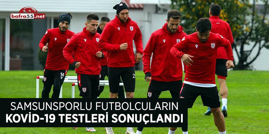 Samsunsporlu futbolcuların Kovid-19 testleri sonuçlandı