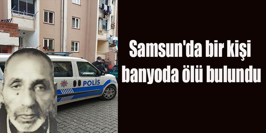 Samsun'da bir kişi banyoda ölü bulundu