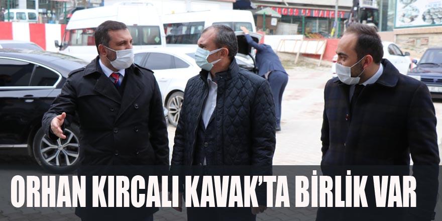 ORHAN KIRCALI KAVAK'TA BİRLİK VAR