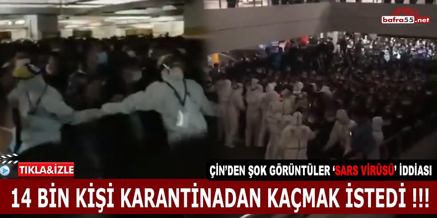 14 BİN KİŞİ KARANTİNADAN KAÇMAK İSTEDİ !!!