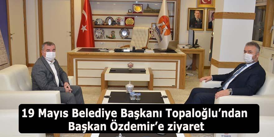 19 Mayıs Belediye Başkanı Topaloğlu'ndan Başkan Özdemir'e ziyaret