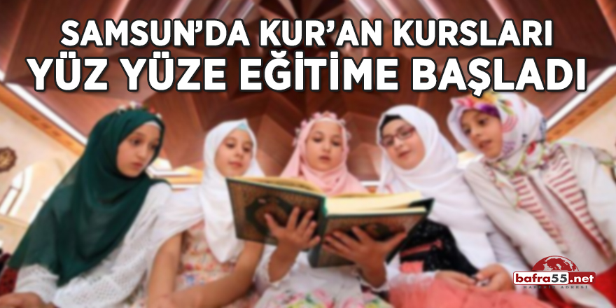 Samsun'da Kur'an kursları yüz yüze eğitime başladı