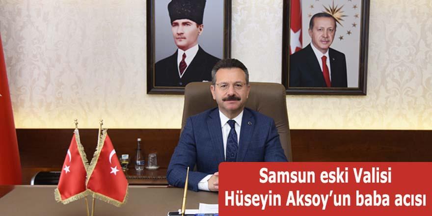 Samsun eski Valisi Hüseyin Aksoy'un baba acısı