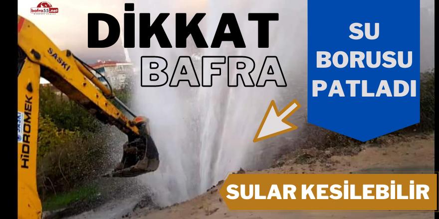 BAFRA'DA SU BORUSU PATLADI