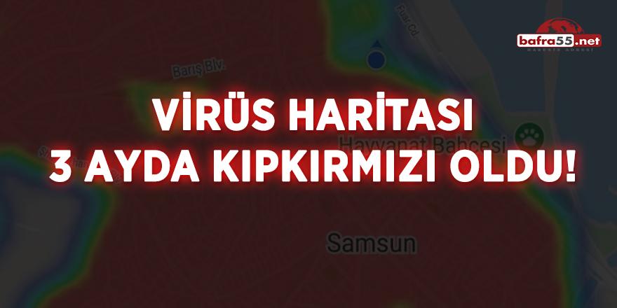 Samsun'da virüs haritası 3 ayda kıpkırmızı oldu