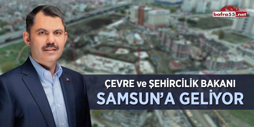Çevre ve Şehircilik Bakanı Samsun'a geliyor