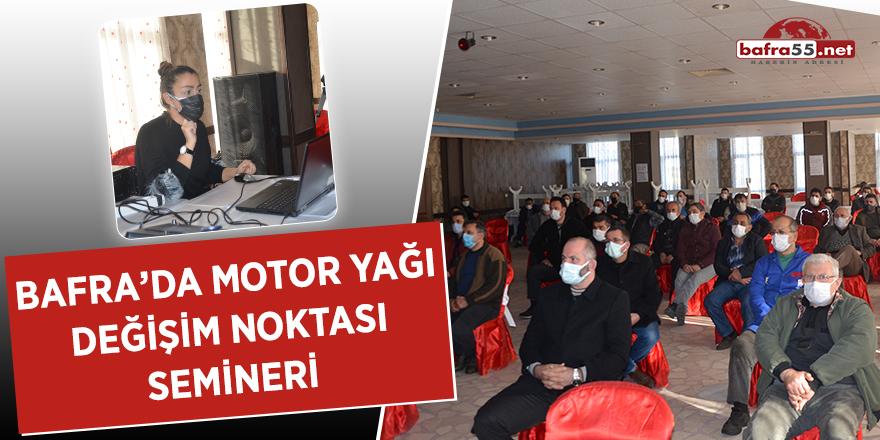Bafra'da motor yağı değişim noktası semineri