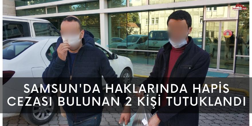 Samsun'da haklarında hapis cezası bulunan 2 kişi tutuklandı