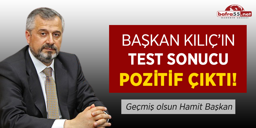 Başkan Kılıç'ın test sonucu pozitif çıktı!