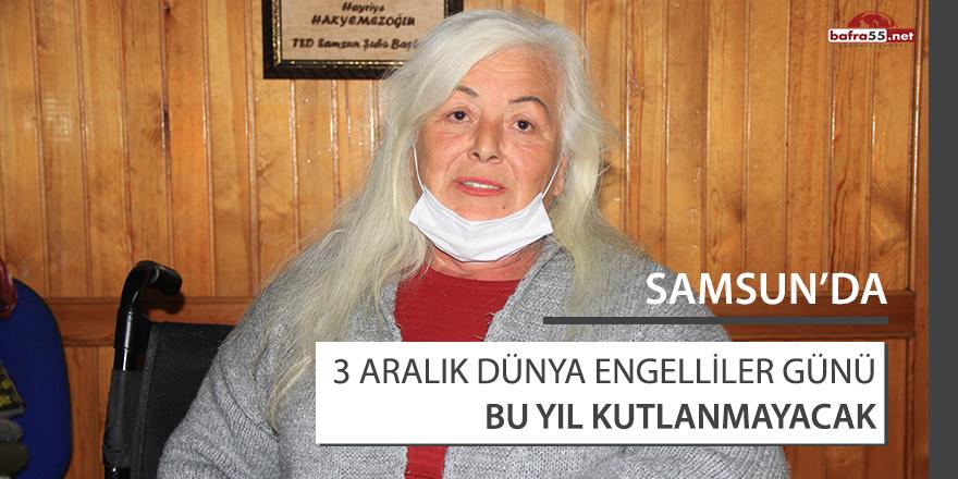 Samsun'da 3 Aralık Dünya Engelliler Günü bu yıl kutlanmayacak