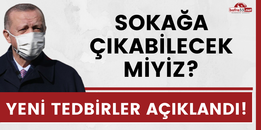 YENİ TEDBİRLER AÇIKLANDI!